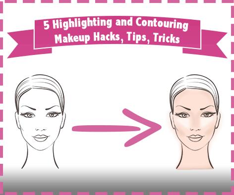 5 highlighting and contouring makeup hacks tips tricks
