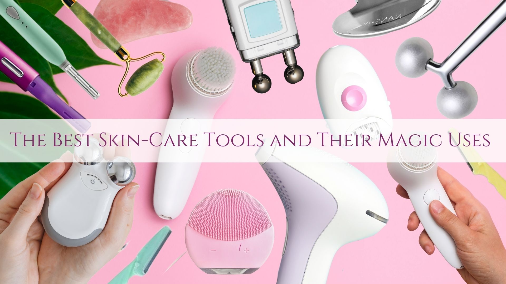 The Best Skin-Care Tools and Their Magic Uses